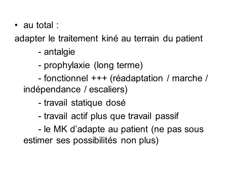 au total : adapter le traitement kiné au terrain du patient. - antalgie. - prophylaxie (long terme)