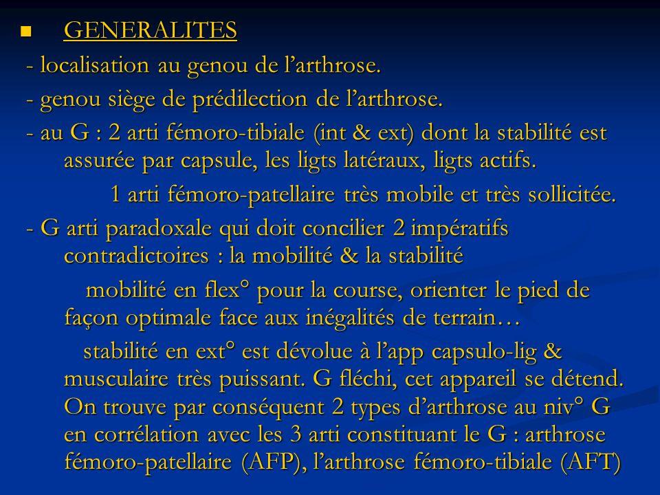 GENERALITES - localisation au genou de l'arthrose. - genou siège de prédilection de l'arthrose.