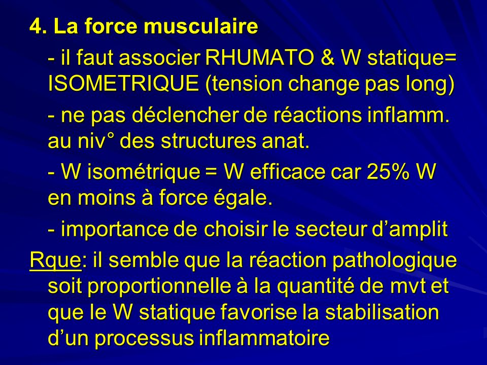 4. La force musculaire - il faut associer RHUMATO & W statique= ISOMETRIQUE (tension change pas long)