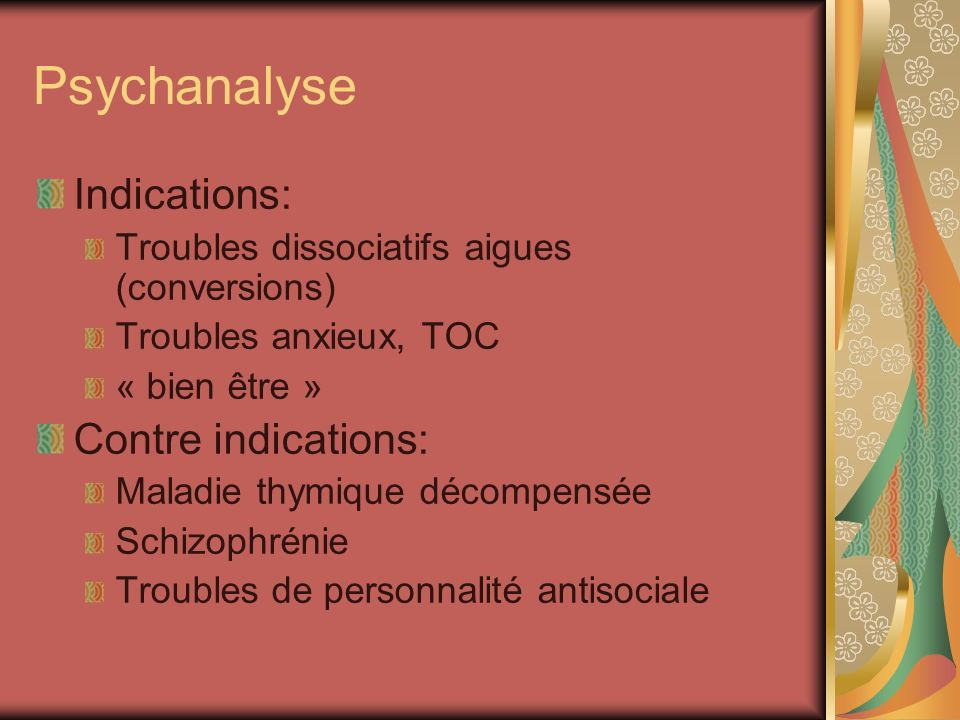 Psychanalyse Indications: Contre indications: