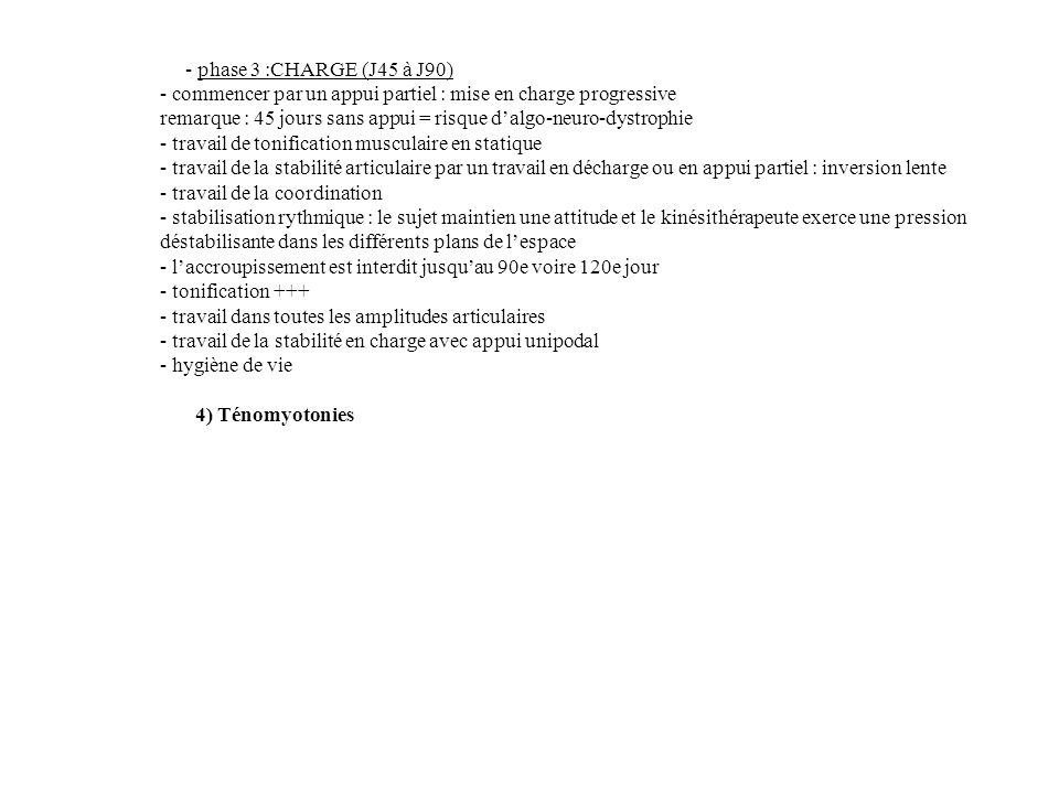 - phase 3 :CHARGE (J45 à J90) - commencer par un appui partiel : mise en charge progressive.