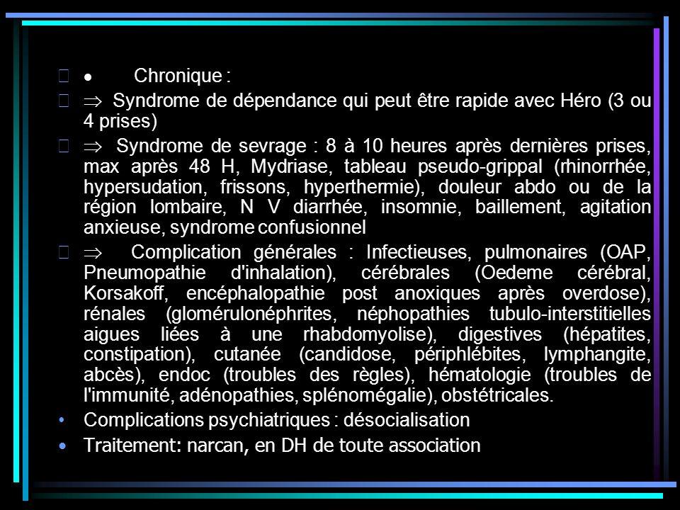 · Chronique : Þ Syndrome de dépendance qui peut être rapide avec Héro (3 ou 4 prises)