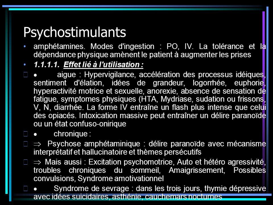 Psychostimulants amphétamines. Modes d ingestion : PO, IV. La tolérance et la dépendance physique amènent le patient à augmenter les prises.