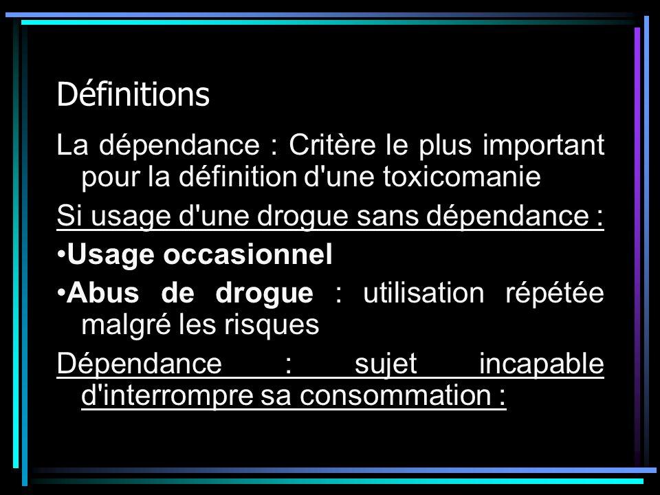 Définitions La dépendance : Critère le plus important pour la définition d une toxicomanie. Si usage d une drogue sans dépendance :