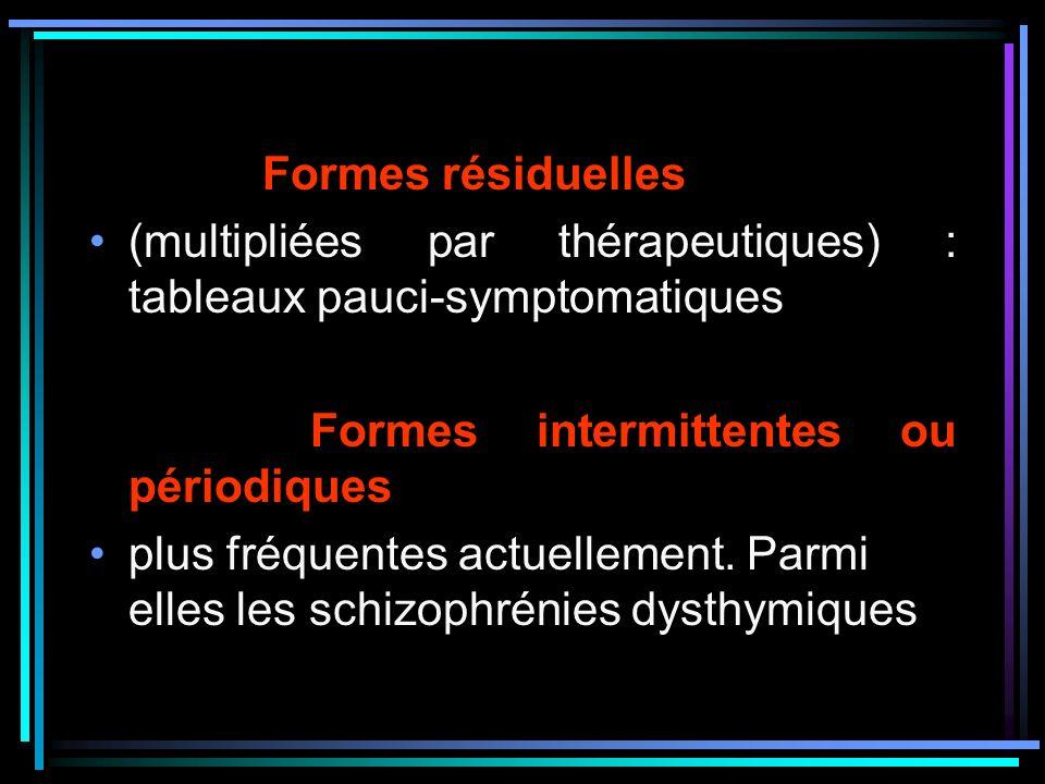 Formes résiduelles (multipliées par thérapeutiques) : tableaux pauci-symptomatiques. Formes intermittentes ou périodiques.
