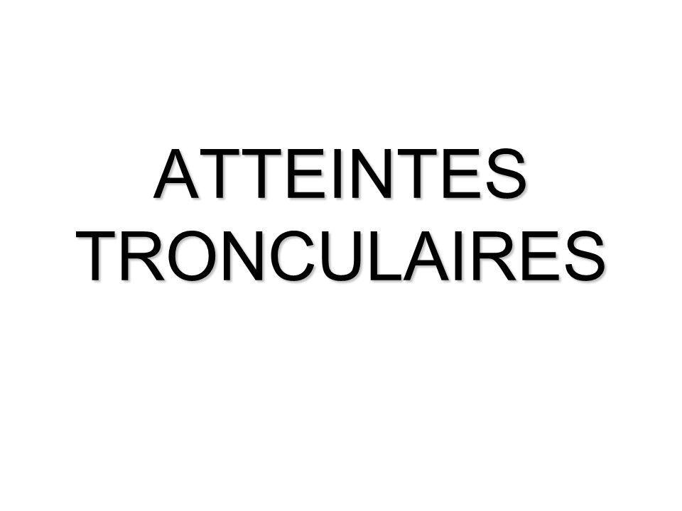 ATTEINTES TRONCULAIRES
