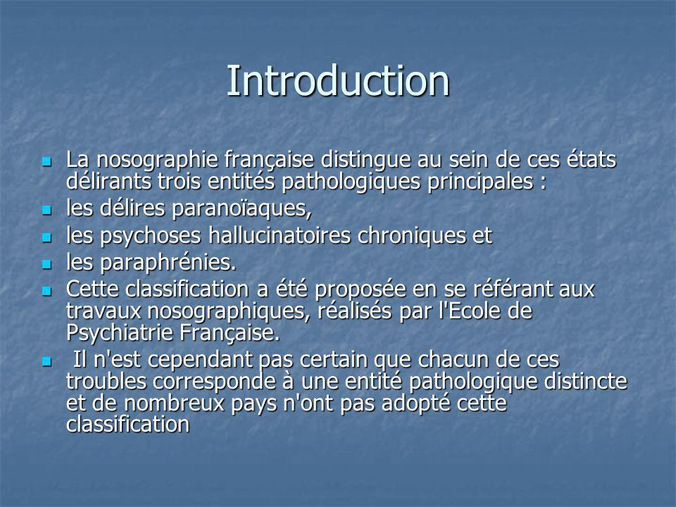 Introduction La nosographie française distingue au sein de ces états délirants trois entités pathologiques principales :