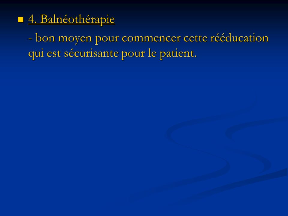 4. Balnéothérapie - bon moyen pour commencer cette rééducation qui est sécurisante pour le patient.