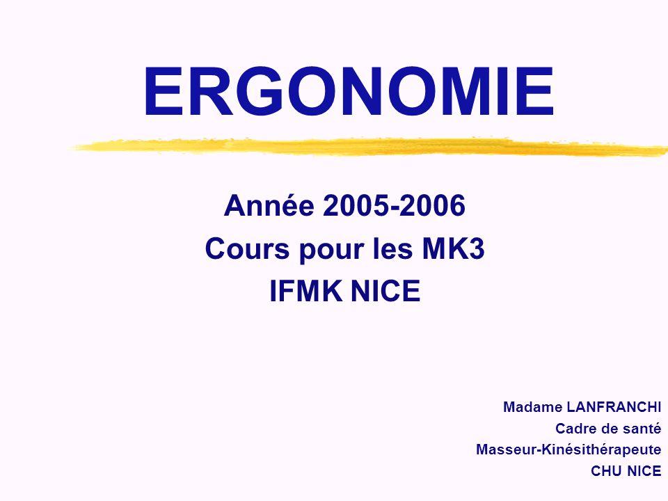 ERGONOMIE Année 2005-2006 Cours pour les MK3 IFMK NICE
