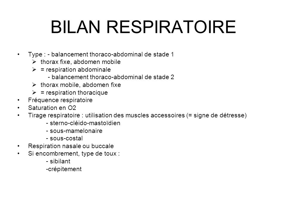 BILAN RESPIRATOIRE Type : - balancement thoraco-abdominal de stade 1