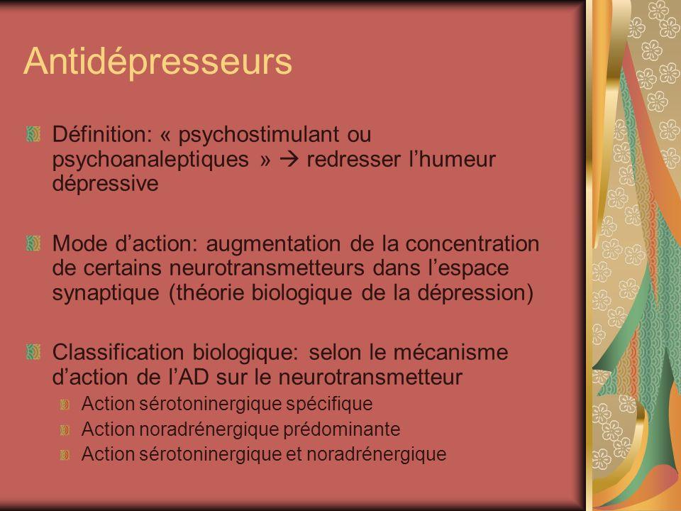 Antidépresseurs Définition: « psychostimulant ou psychoanaleptiques »  redresser l'humeur dépressive.