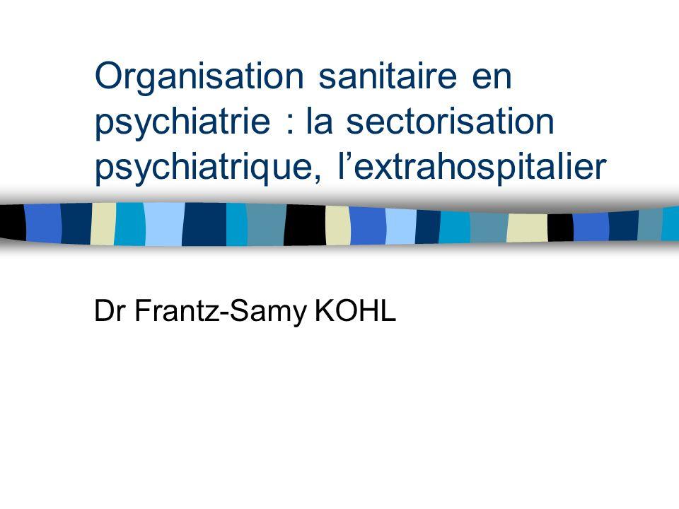Organisation sanitaire en psychiatrie : la sectorisation psychiatrique, l'extrahospitalier