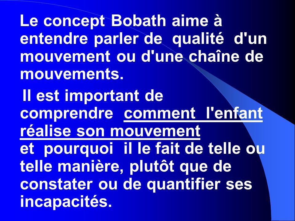 Le concept Bobath aime à entendre parler de qualité d un mouvement ou d une chaîne de mouvements.