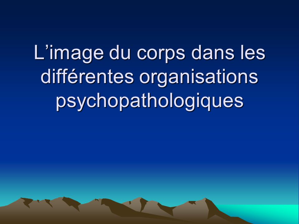 L'image du corps dans les différentes organisations psychopathologiques