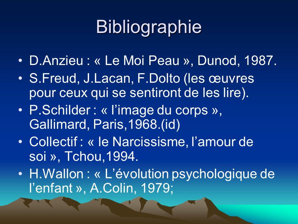 Bibliographie D.Anzieu : « Le Moi Peau », Dunod, 1987.