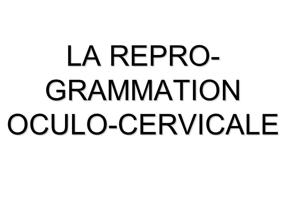 LA REPRO-GRAMMATION OCULO-CERVICALE