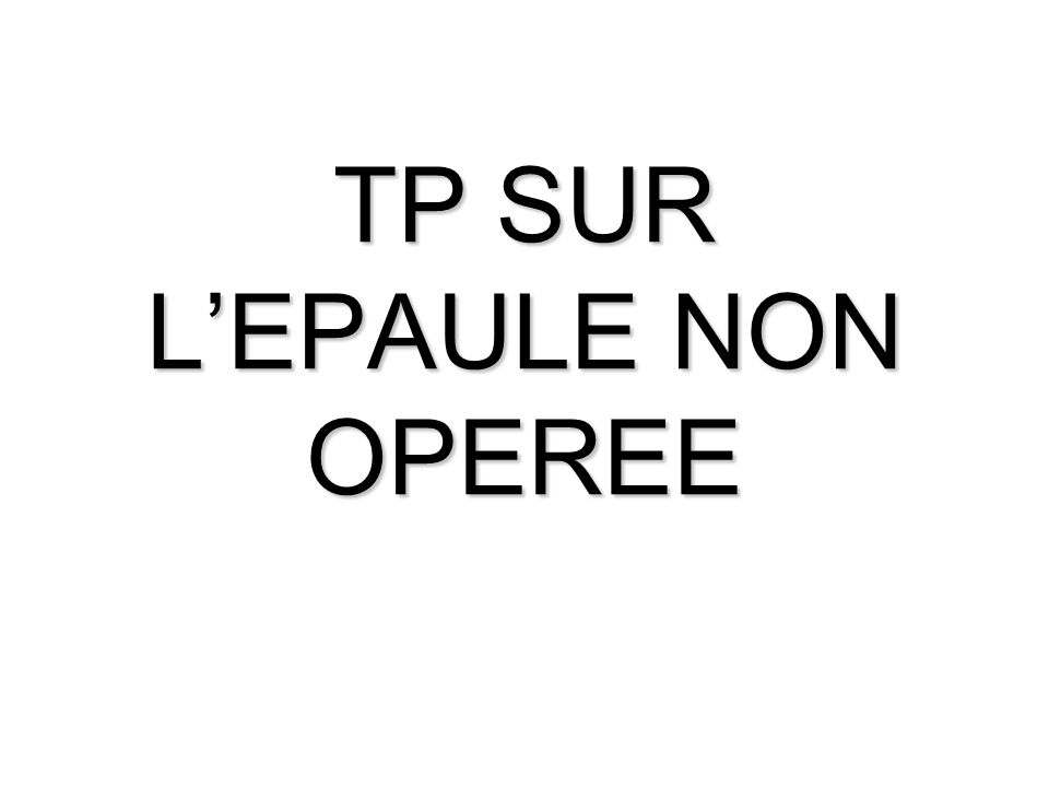 TP SUR L'EPAULE NON OPEREE