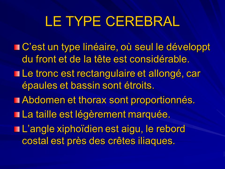 LE TYPE CEREBRAL C'est un type linéaire, où seul le développt du front et de la tête est considérable.