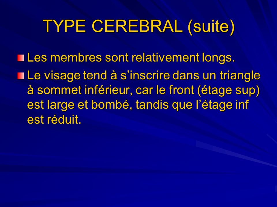 TYPE CEREBRAL (suite) Les membres sont relativement longs.