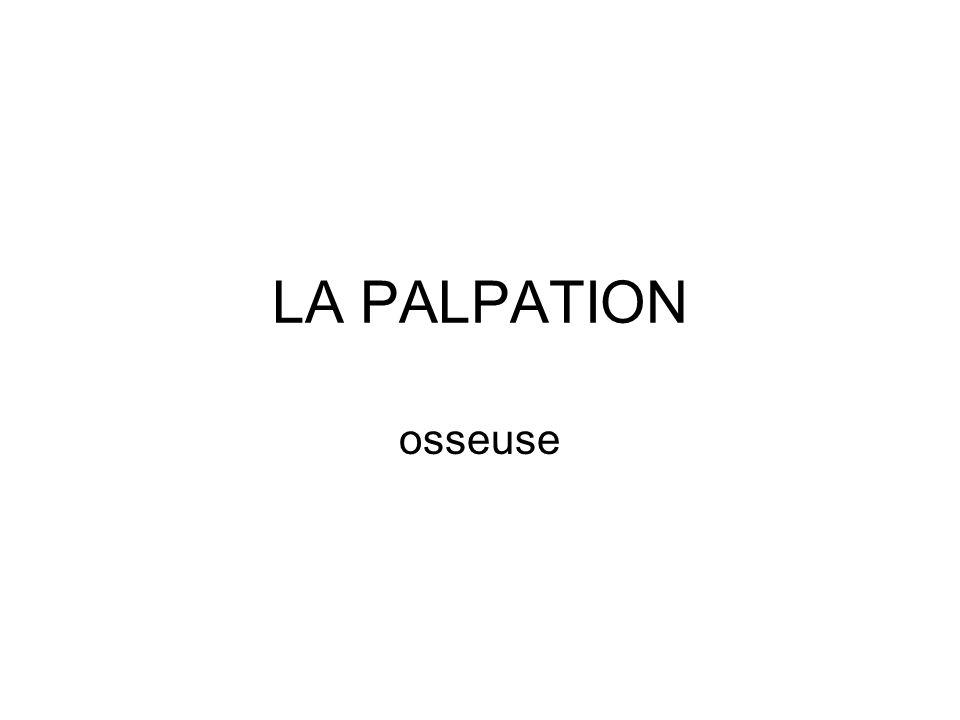 LA PALPATION osseuse