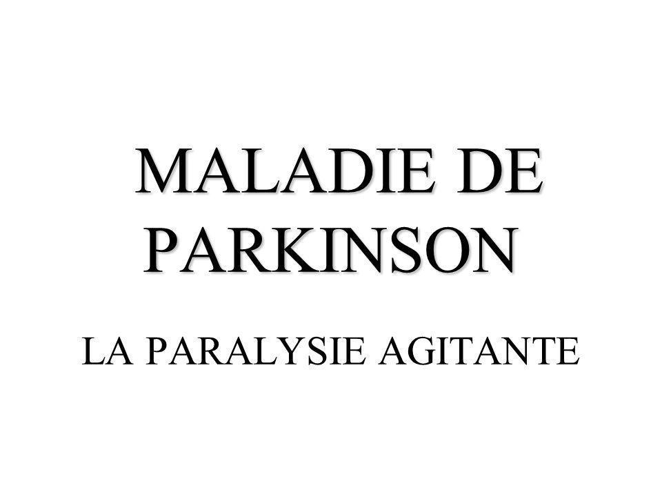 MALADIE DE PARKINSON LA PARALYSIE AGITANTE