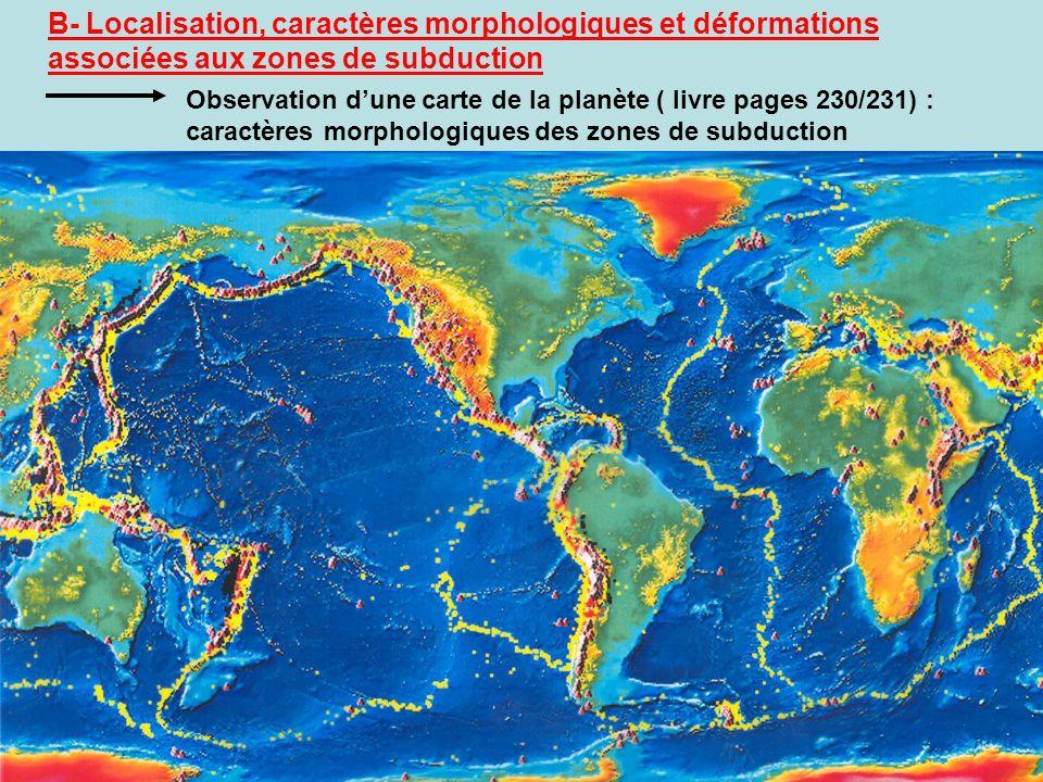 B- Localisation, caractères morphologiques et déformations associées aux zones de subduction
