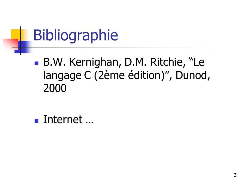 Bibliographie B.W. Kernighan, D.M. Ritchie, Le langage C (2ème édition) , Dunod, 2000 Internet …