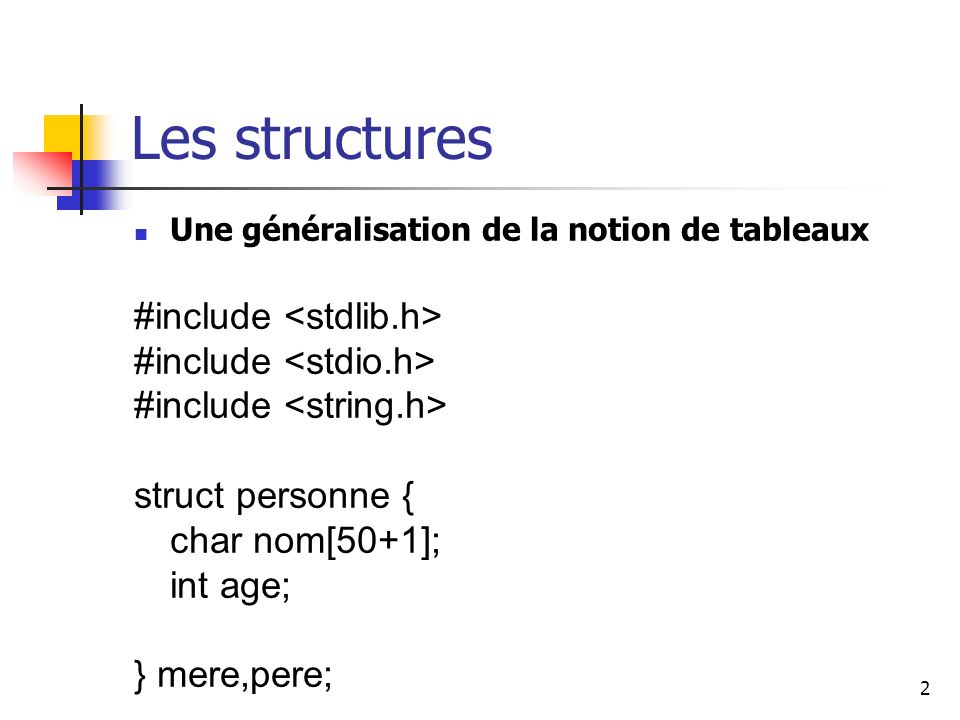 Les structures #include <string.h> int age; } mere,pere;