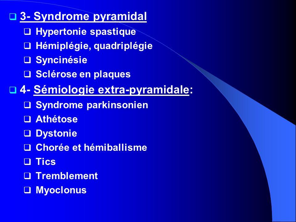 4- Sémiologie extra-pyramidale: