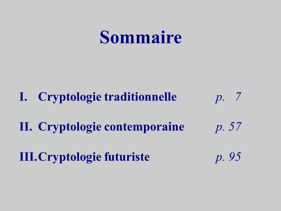 Sommaire Cryptologie traditionnelle p. 7