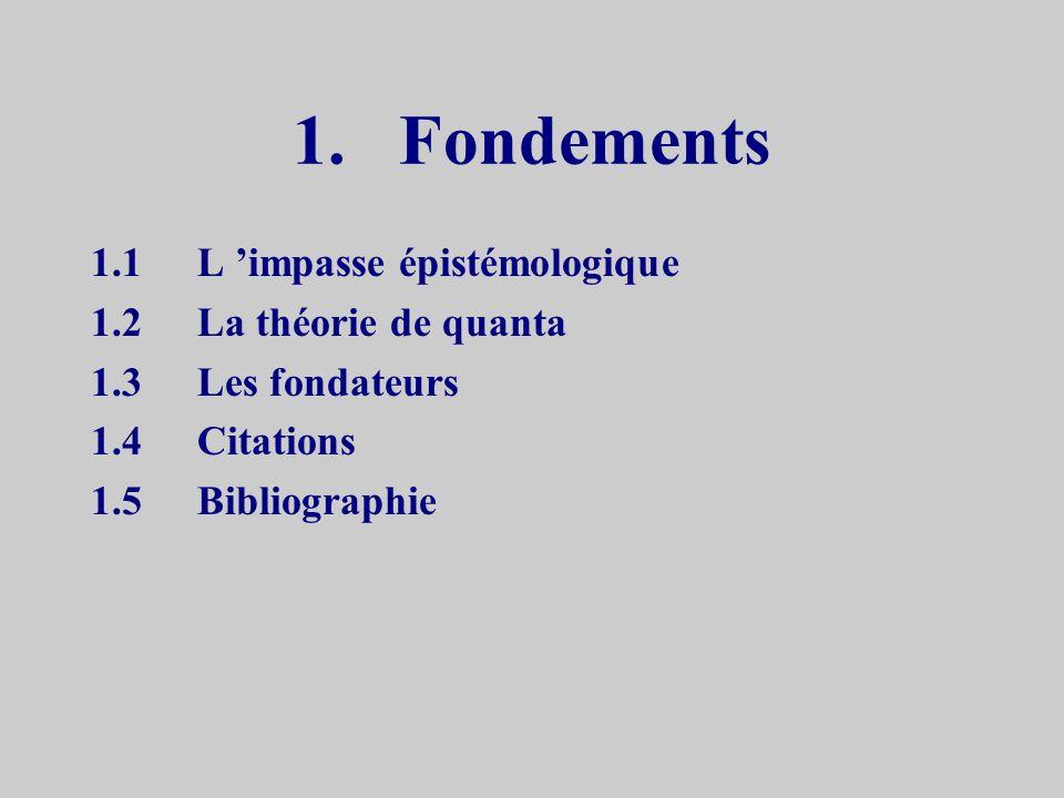 1. Fondements 1.1 L 'impasse épistémologique 1.2 La théorie de quanta