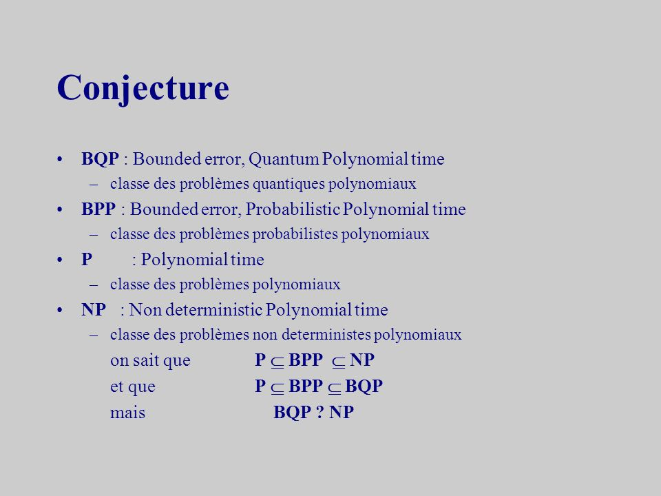 Conjecture BQP : Bounded error, Quantum Polynomial time
