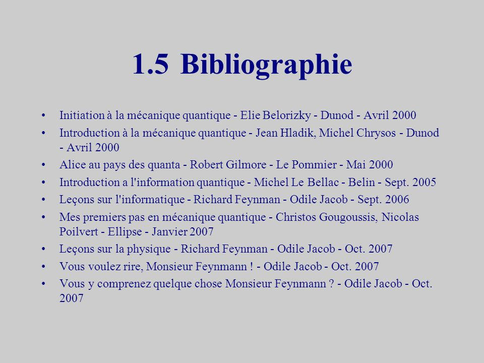 1.5 Bibliographie Initiation à la mécanique quantique - Elie Belorizky - Dunod - Avril 2000.