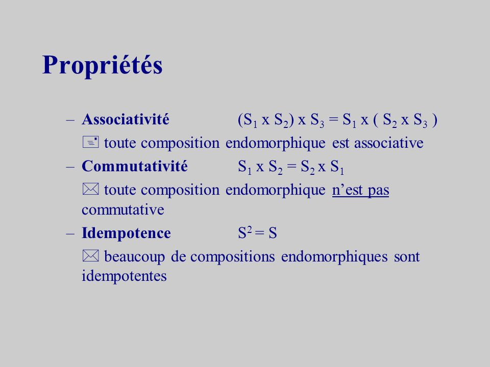 Propriétés Associativité (S1 x S2) x S3 = S1 x ( S2 x S3 )