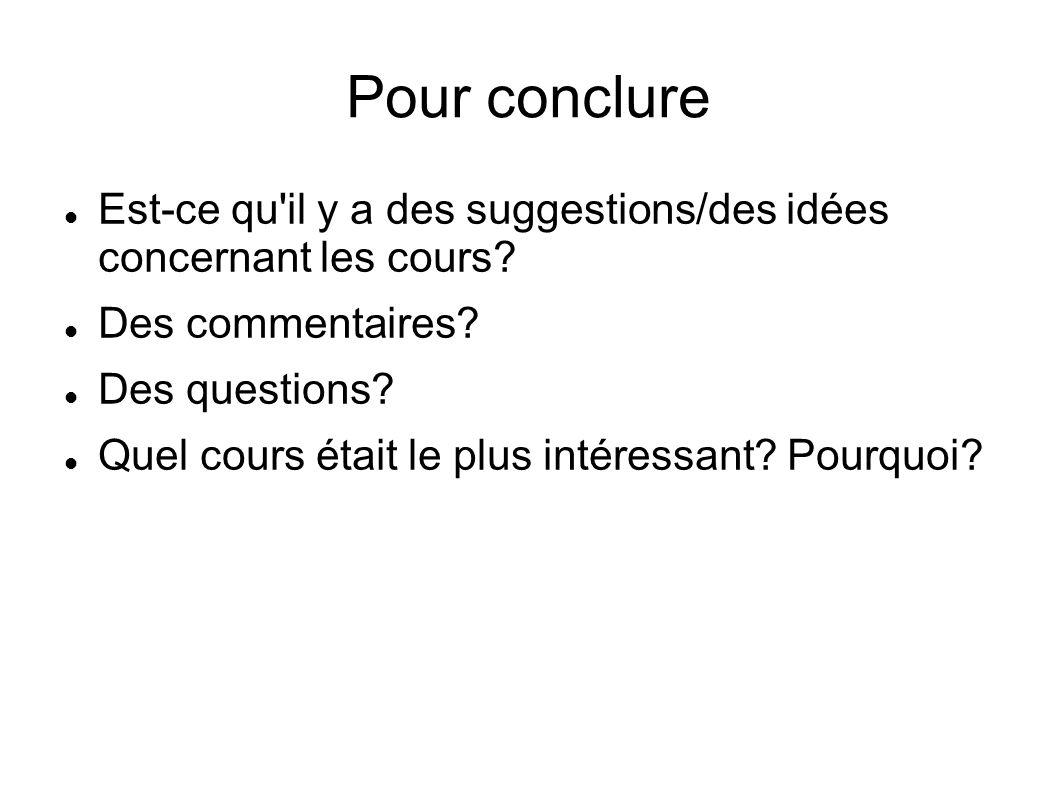 Pour conclure Est-ce qu il y a des suggestions/des idées concernant les cours Des commentaires