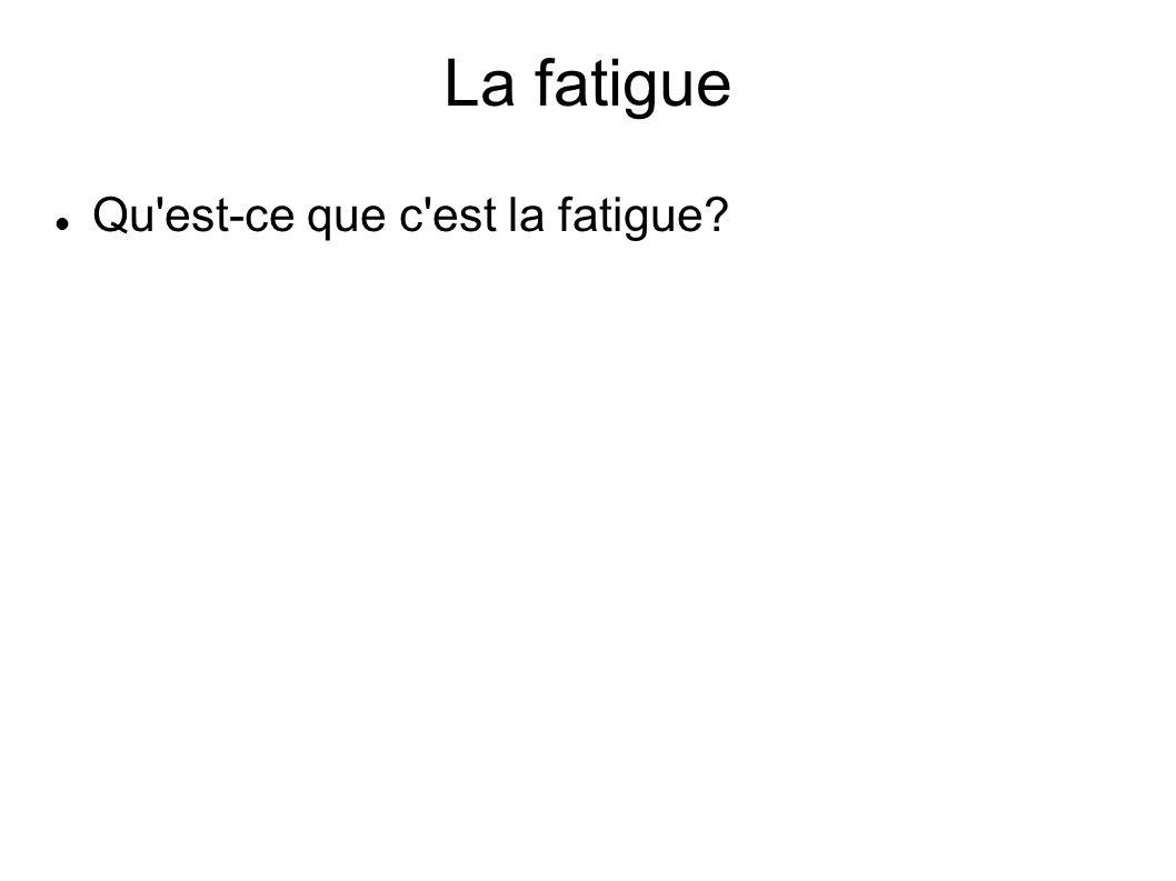 La fatigue Qu est-ce que c est la fatigue