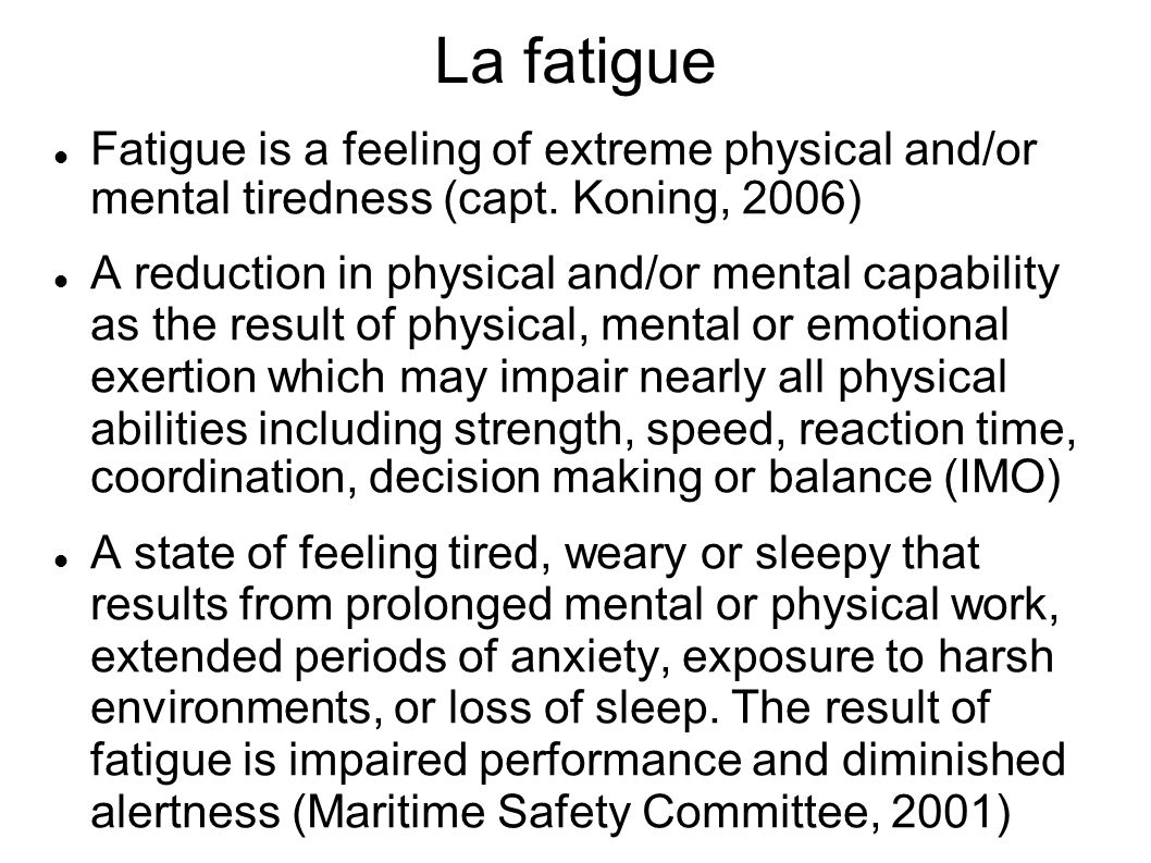 La fatigueFatigue is a feeling of extreme physical and/or mental tiredness (capt. Koning, 2006)
