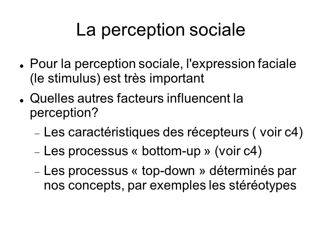 La perception sociale Pour la perception sociale, l expression faciale (le stimulus) est très important.