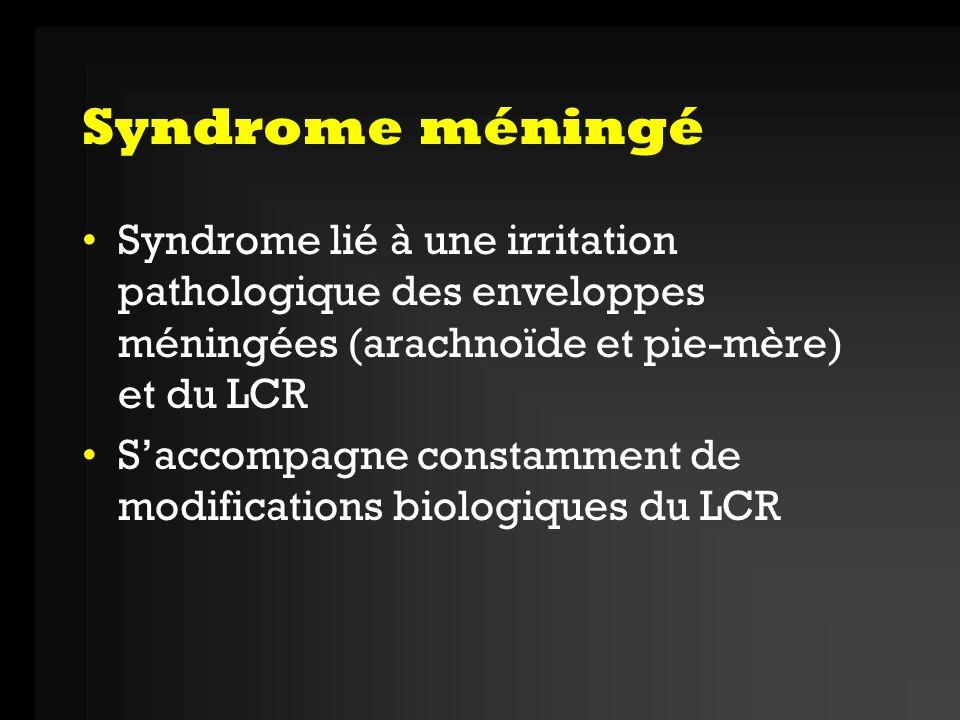 Syndrome méningé Syndrome lié à une irritation pathologique des enveloppes méningées (arachnoïde et pie-mère) et du LCR.
