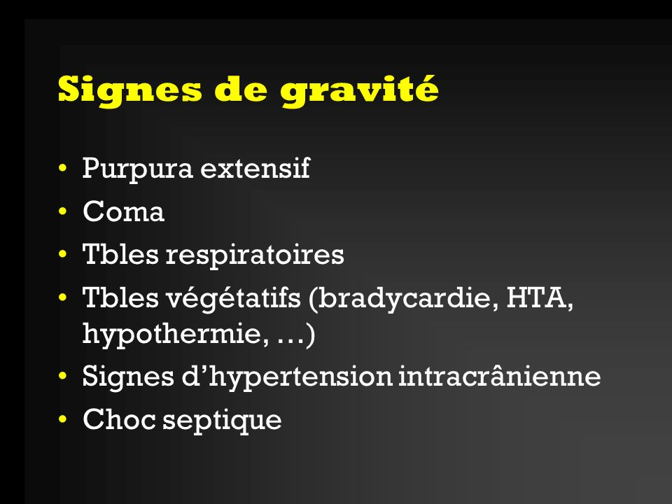 Signes de gravité Purpura extensif Coma Tbles respiratoires