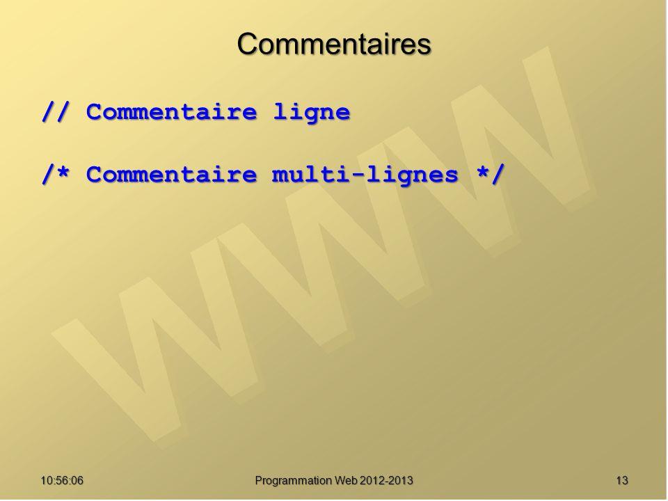 Commentaires // Commentaire ligne /* Commentaire multi-lignes */