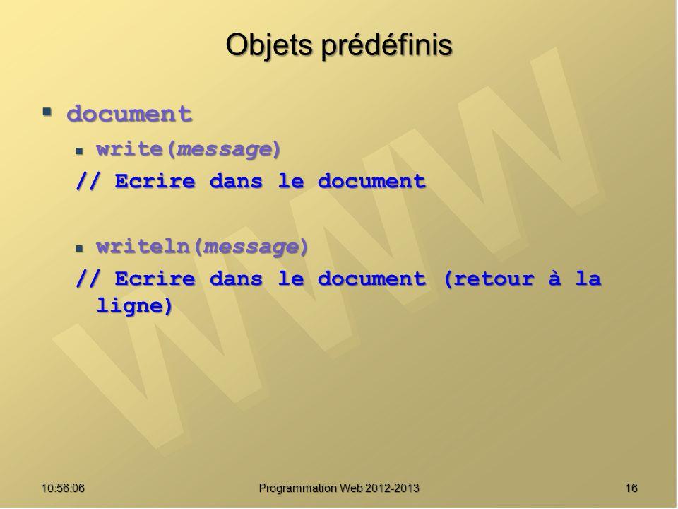 Objets prédéfinis document write(message) // Ecrire dans le document