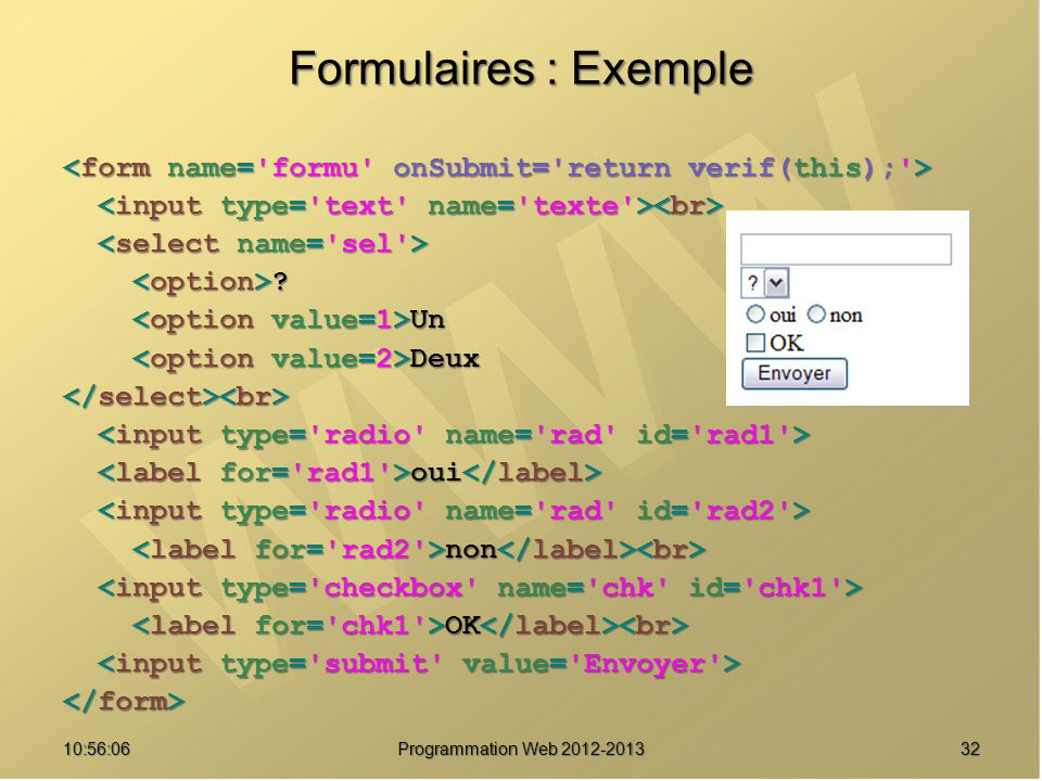 Formulaires : Exemple <form name= formu onSubmit= return verif(this); > <input type= text name= texte ><br>