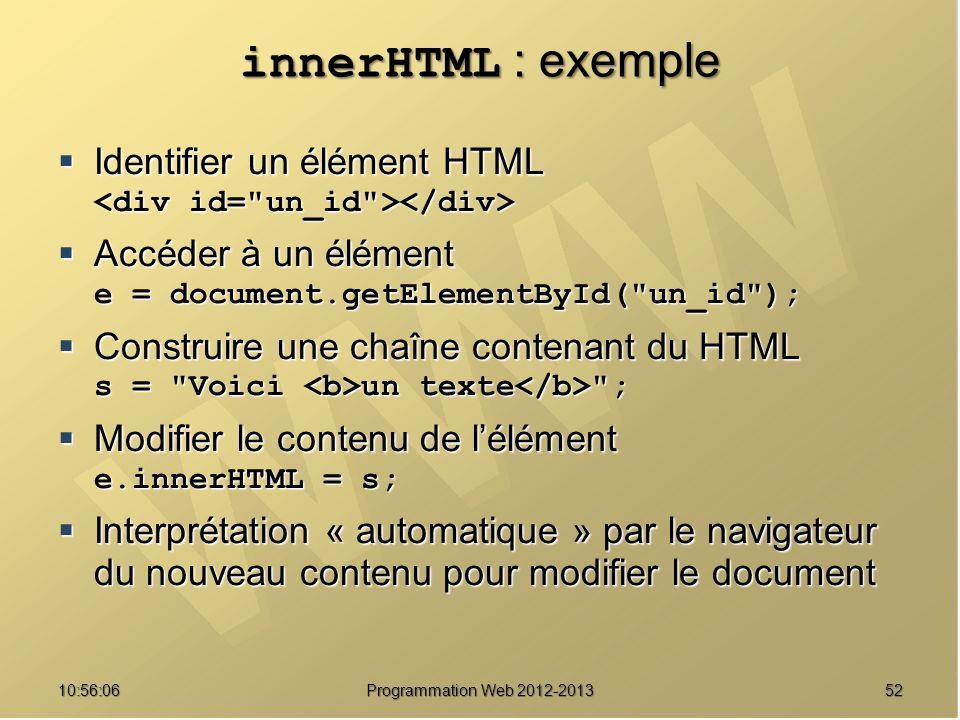 innerHTML : exemple Identifier un élément HTML <div id= un_id ></div> Accéder à un élément e = document.getElementById( un_id );