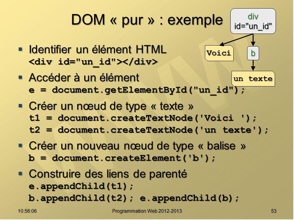 DOM « pur » : exemple div. id= un_id Identifier un élément HTML <div id= un_id ></div> Accéder à un élément e = document.getElementById( un_id );