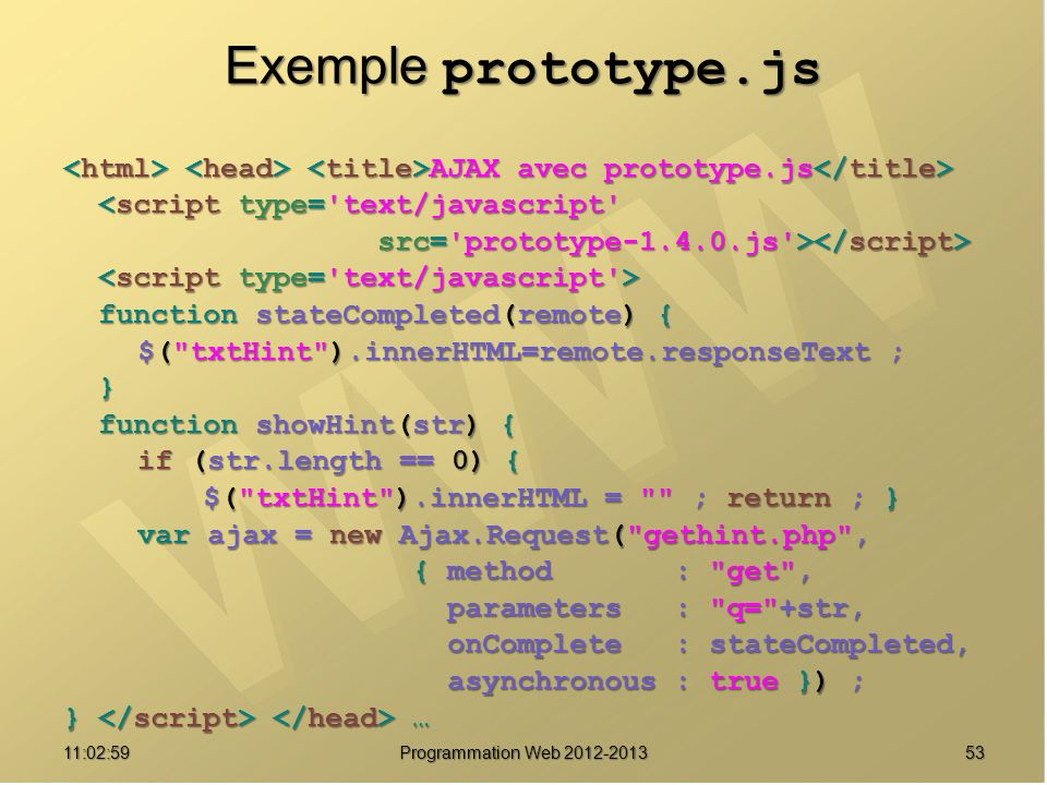 Exemple prototype.js <html> <head> <title>AJAX avec prototype.js</title> <script type= text/javascript