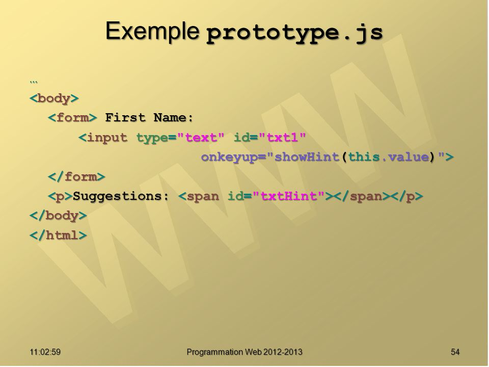 Exemple prototype.js … <body> <form> First Name: