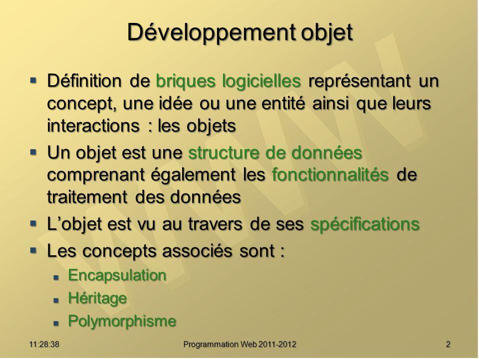 Développement objet Définition de briques logicielles représentant un concept, une idée ou une entité ainsi que leurs interactions : les objets.
