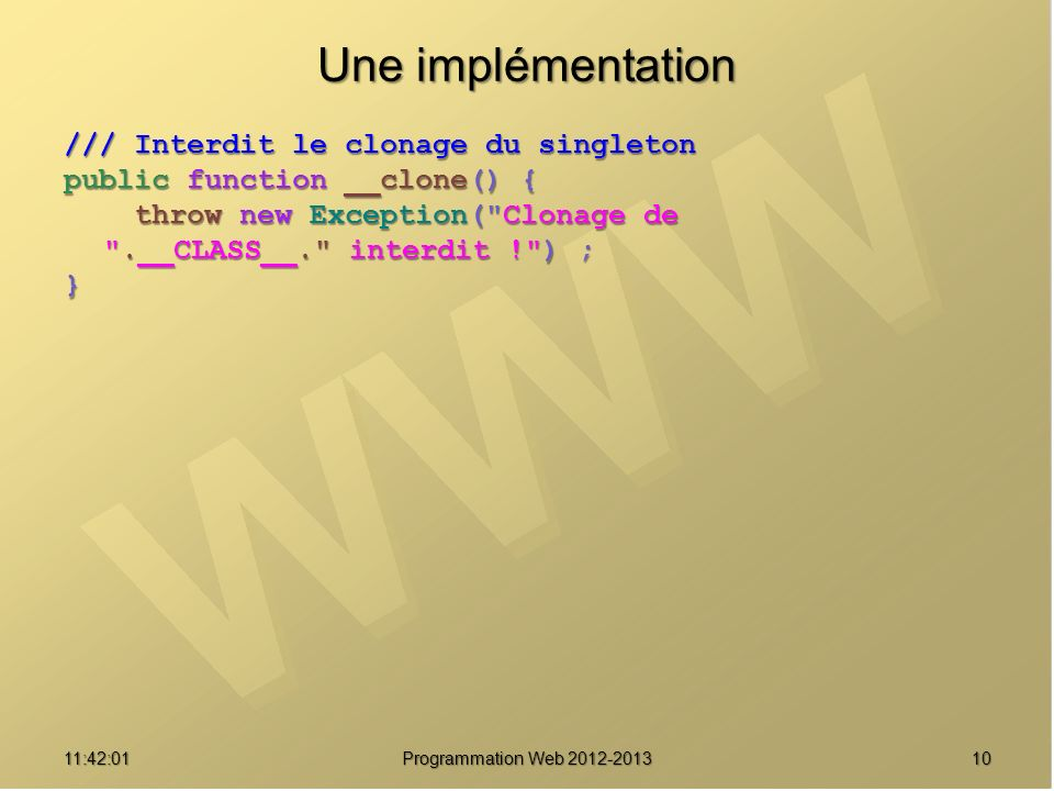 Une implémentation /// Interdit le clonage du singleton