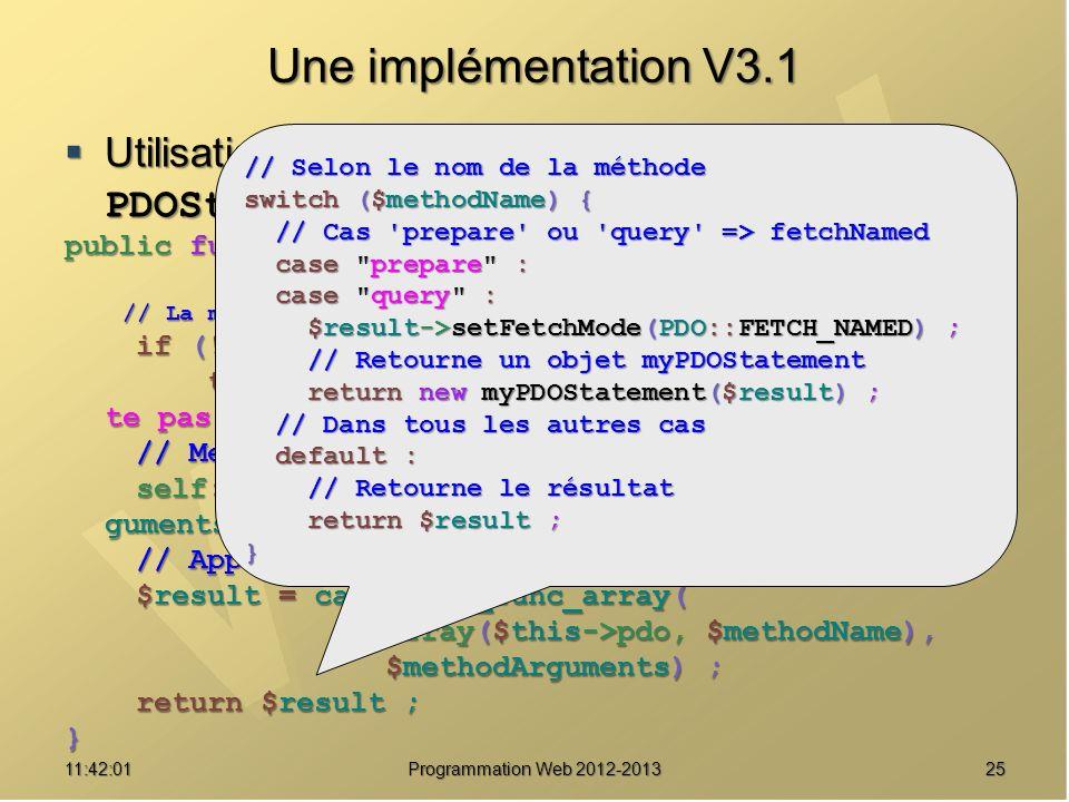 Une implémentation V3.1 Utilisation de myPDOStatement au lieu de PDOStatement public function __call($methodName/** Nom de la méthode */,